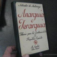 Libri antichi: ANARQUIA O JERARQUIA SALVADOR DE MADARIAGA, 1º EDICIÓN AGUILAR 1935 IDEARIO PARA LA 3º REPÚBLICA B2. Lote 47417375