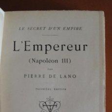 Libros antiguos: LANO, PIERRE DE. LE SECRET D´UN EMPIRE. L´EMPEREUR. (NAPOLEÓN III).. Lote 48273845