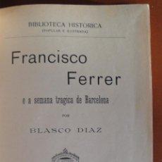 Libros antiguos: DIAZ, BLASCO. FRANCISCO FERRER E A SEMANA TRAGICA DE BARCELONA.. Lote 48460353