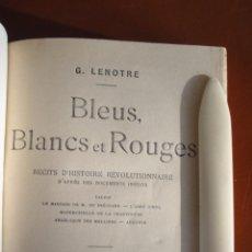 Libros antiguos: LENOTRE, G. BLEUS, BLANCS & ROUGES. RÈCITS D´HISTOIRE RÉVOLUTIONNAIRE. . Lote 48479010