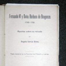 Libros antiguos: FERNANDO VI Y DOÑA BARBARA DE BRAGANZA APUNTES SOBRE SU REINADO,ANGELA GARCIA RIVES 1917. Lote 50164448