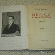 Libros antiguos: MÉXICO REVOLUCIONARIO 1913-1917, POR ALFREDO BRECEDA, MADRID, 1920. TOMO I. Lote 50675090