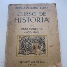 Libros antiguos: CURSO DE HISTORIA PARA LA SEGUNDA ENSEÑANZA. TOMO III LA EDAD MODERNA - AGUADO BLEYE, PEDRO XG20. Lote 51559604