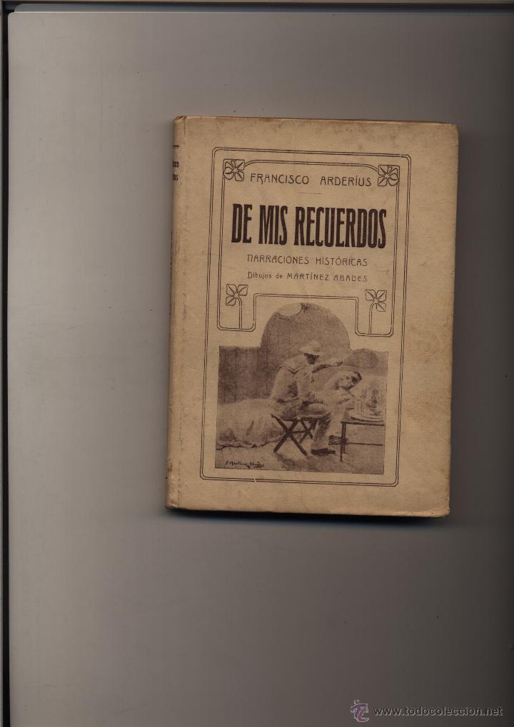 DE MIS RECUERDOS : NARRACIONES HISTÓRICAS ARDERIUS, FRANCISCO GUERRA HISPANO-NORTEAMERICANA (Libros antiguos (hasta 1936), raros y curiosos - Historia Moderna)