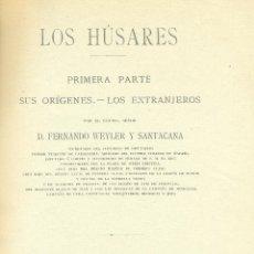 Libros antiguos: MILITAR. CABALLERIA. LOS HÚSARES. FERNANDO WEYLER. MADRID 1906. LIBRO INENCONTRABLE EN EL MERCADO.. Lote 52561649