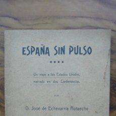 Libros antiguos: ESPAÑA SIN PULSO, UN VIAJE A LOS ESTADOS UNIDOS NARRADO EN DOS CONFERENCIAS. J. ECHEVARRÍA. 1916.. Lote 52962538