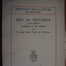 Libros antiguos: INCA DE MALLORCA I SES GLÒRIES CONTADES AN ELS INFANTS PER JUAN CAPO VALLS DE PADRINAS. 1923.. Lote 53183511