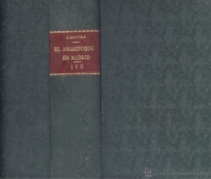 ALFONSO DANVILA. EL ARCHIDUQUE DE MADRID. 2 TOMOS EN UN VOL. MADRID, 1931. HE (Libros antiguos (hasta 1936), raros y curiosos - Historia Moderna)