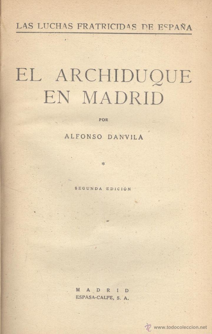Libros antiguos: Alfonso Danvila. El Archiduque de Madrid. 2 tomos en un vol. Madrid, 1931. HE - Foto 2 - 53689378