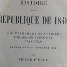 Libros antiguos: VICTOR PIERRE HISTOIRE DE LA REPUBLIQUE 1848 ( HISTORIA DE LA REPUBLICA FRANCESA .PARIS 1873. Lote 55891187