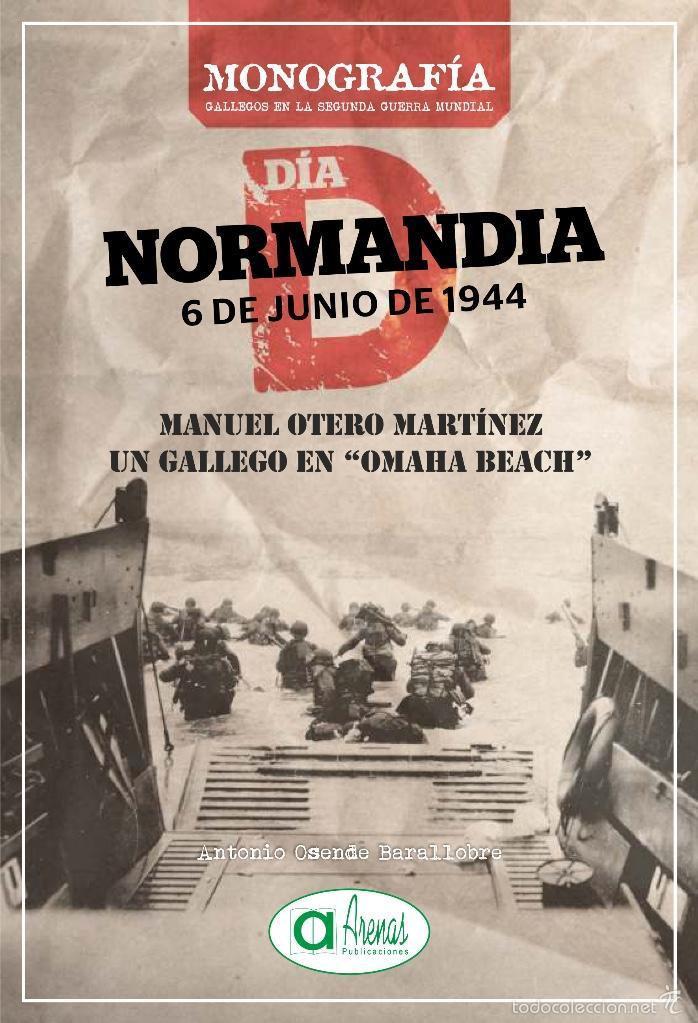 DIA D NORMANDIA, 6 DE JUNIA DE 1944, MANUEL OTERO MARTINEZ, UN GALLEGO EN OMAHA BEACH (Libros antiguos (hasta 1936), raros y curiosos - Historia Moderna)