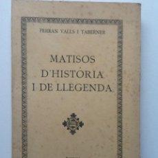Libros antiguos: MATISOS D'HISTORIA I DE LLEGENDA.1932. FERRAN VALLS I TABERNER. Lote 60410711