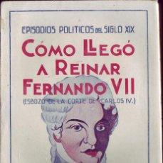Libros antiguos: CÓMO LLEGO A REINAR FERNANDO VII. SALVADOR CÁNOVAS CERVANTES.. Lote 64830403