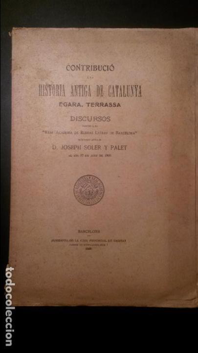 CONTRIBUCIÓ A LA HISTORIA ANTIGA DE CATALUNYA. POR JOSEPH SOLER Y PALET. BARCELONA 1906 (Libros antiguos (hasta 1936), raros y curiosos - Historia Moderna)
