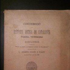 Libros antiguos: CONTRIBUCIÓ A LA HISTORIA ANTIGA DE CATALUNYA. POR JOSEPH SOLER Y PALET. BARCELONA 1906. Lote 67781013