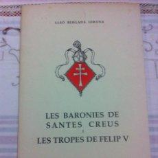 Libros antiguos: TARRAGONA. LES BARONIES DE SANTES CREUS I LES TROPES DE FELIP V. 1932. Lote 71601399