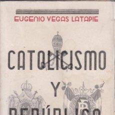 Libros antiguos: EUGENIO VEGAS LATAPIE. CATOLICISMO Y REPÚBLICA. HISTORIA DE FRANCIA. MADRID, 1932.. Lote 67329549