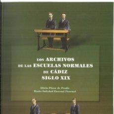 Libros antiguos: LOS ARCHIVOS DE LAS ESCUELAS NORMALES DE CÁDIZ SIGLO XIX. MARÍA SOLEDAD PASCUAL PASCUAL.CÁDIZ. 2000. Lote 74806607