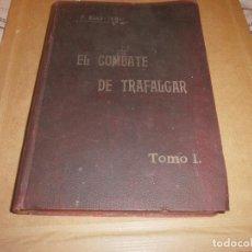 Libros antiguos: EL COMBATE DE TRAFALGAR P. ALCALA GALIANO TOMO I MADRID 1909 IMPRENTA DEL DEPOSITO HIDROGRAFICO. Lote 75141647
