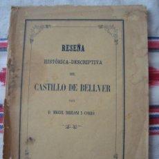 Libros antiguos: RESEÑA HISTORICA DESCRIPTIVA DEL CASTILLO DE BELLVER. MIGUEL BIBILONI Y CORRÓ. 1867.. Lote 76440347