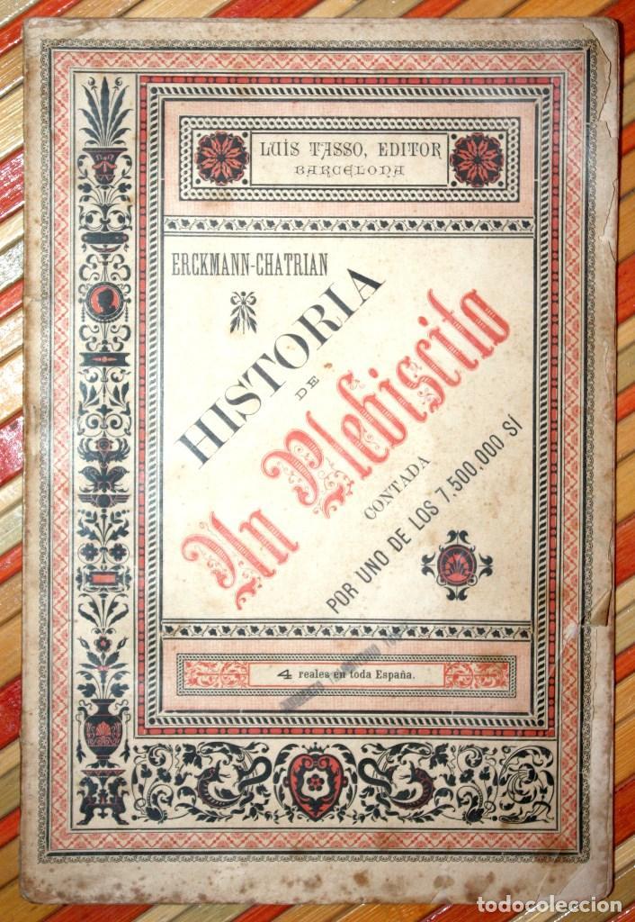 HISTORIA DE UN PLEBISCITO CONTADA POR UNO DE LOS 7.500.000 SÍ, 1885 ERCKMANN-CHATRIAN (Libros antiguos (hasta 1936), raros y curiosos - Historia Moderna)