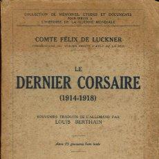 Libros antiguos: LE DERNIER CORSAIRE (1914-1918), DE LE COMTE FÉLIX DE LUCKNER. (1.1). Lote 79020169