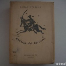Libros antiguos: ROMAN OYARZUN. HISTORIA DEL CARLISMO. 1939. FOLIO. PRIMERA EDICION.. Lote 81118128