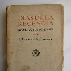 Libros antiguos: DIAS DE LA REGENCIA. RECUERDOS DE LO QUE FUÉ. JOSÉ FRANCOS RODRÍGUEZ. Lote 81175020