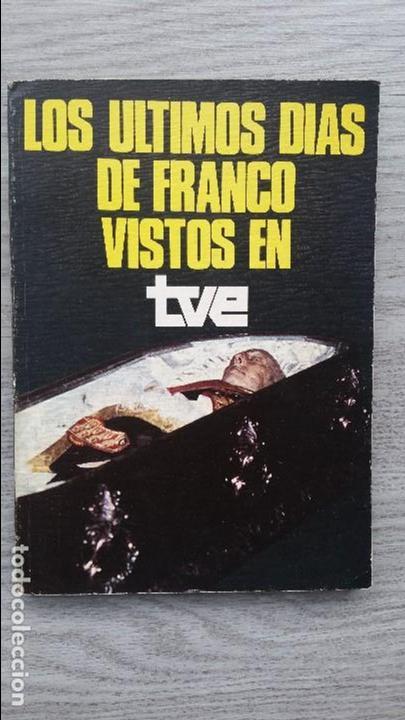 LOS ÚLTIMOS DÍAS DE FRANCO VISTOS EN TVE (Libros antiguos (hasta 1936), raros y curiosos - Historia Moderna)