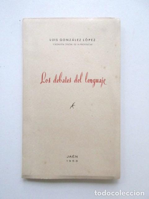 LOS DEBATES DEL LENGUAJE, LUIS GONZÁLEZ, CRONISTA DE JAEN, DEDICADO A NARCISO MESA, JÓDAR, AÑO 1958 (Libros antiguos (hasta 1936), raros y curiosos - Historia Moderna)