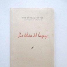 Libros antiguos: LOS DEBATES DEL LENGUAJE, LUIS GONZÁLEZ, CRONISTA DE JAEN, DEDICADO A NARCISO MESA, JÓDAR, AÑO 1958. Lote 81564196