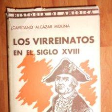 Libros antiguos: LOS VIRREINATOS EN EL SIGLO XVIII. CAYETANO ALCAZAR MOLINA.. Lote 87116332