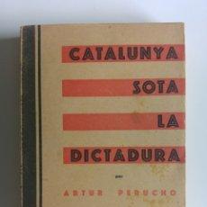 Libros antiguos: CATALUNYA SOTA LA DICTADURA. Lote 87593628
