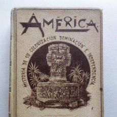 Libros antiguos: AMÉRICA, HISTORIA DE SU COLONIZACIÓN, DOMINACIÓN E INDEPENDENCIA (1895) - TOMO TERCERO 3 III. Lote 89212112
