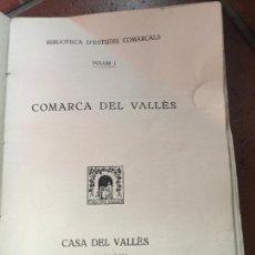 Libros antiguos: COMARCA DEL VALLES. PRIMERA EDICION 1930 CASA DEL VALLES. BIBLIOTECA D'ESTUDIS COMARCALS. Lote 91981100