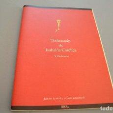 Libros antiguos: TESTAMENTO DE ISABEL LA CATÓLICA, V CENTENARIO DE LA MUERTE DE LA REINA. Lote 189916372