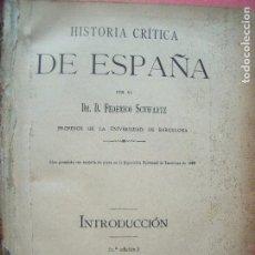 Libros antiguos: FEDERICO SCHWARTZ.-HISTORIA CRITICA DE ESPAÑA.-BARCELONA.-AÑO 1889.. Lote 94074400