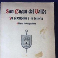 Libros antiguos: SAN CUGAT VALLÉS DESCRICIÓN ULTIMAS INVESTIGACIONES HISTORIA 1931 PERAY Y MARCH OBISPADO BARCELONA . Lote 94852611