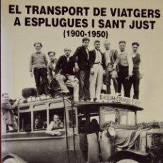 Libros antiguos: EL TRANSPORT DE VIATGERS A ESPLUGUES I SANT JUST (1900-1950). 1994. Lote 95835963