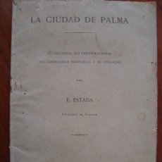 Libros antiguos: E. ESTADA. LA CIUDAD DE PALMA. SU INDUSTRIA, SUS FORTIFICACIONES... MALLORCA, 1885. PRIMERA EDICIÓN.. Lote 99850779