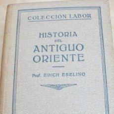 Libros antiguos: HISTORIA DEL ANTIGUO ORIENTE ERICH EBELING EDIT LABOR AÑO 1932. Lote 100300935