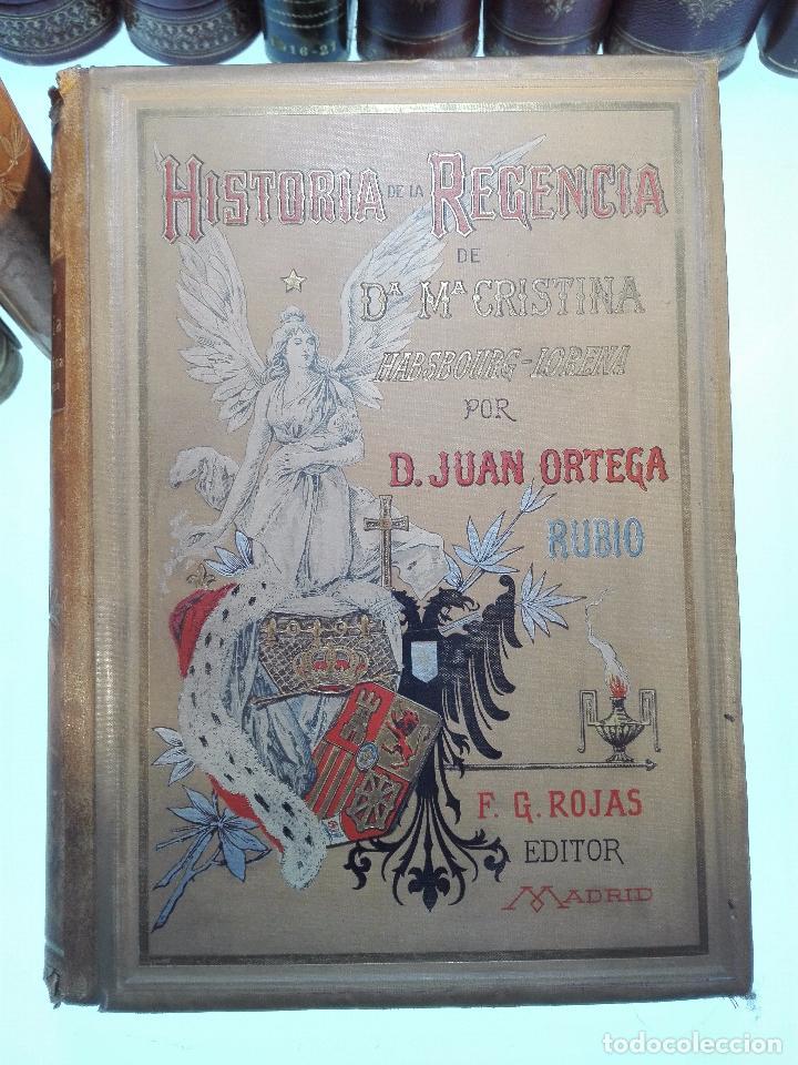 Libros antiguos: HISTORIA DE LA REGENCIA DE Dª Mª CRISTINA - D. JUNA ORTEGA RUBIO - 5 TOMOS - MADRID -1905 - - Foto 3 - 101470471
