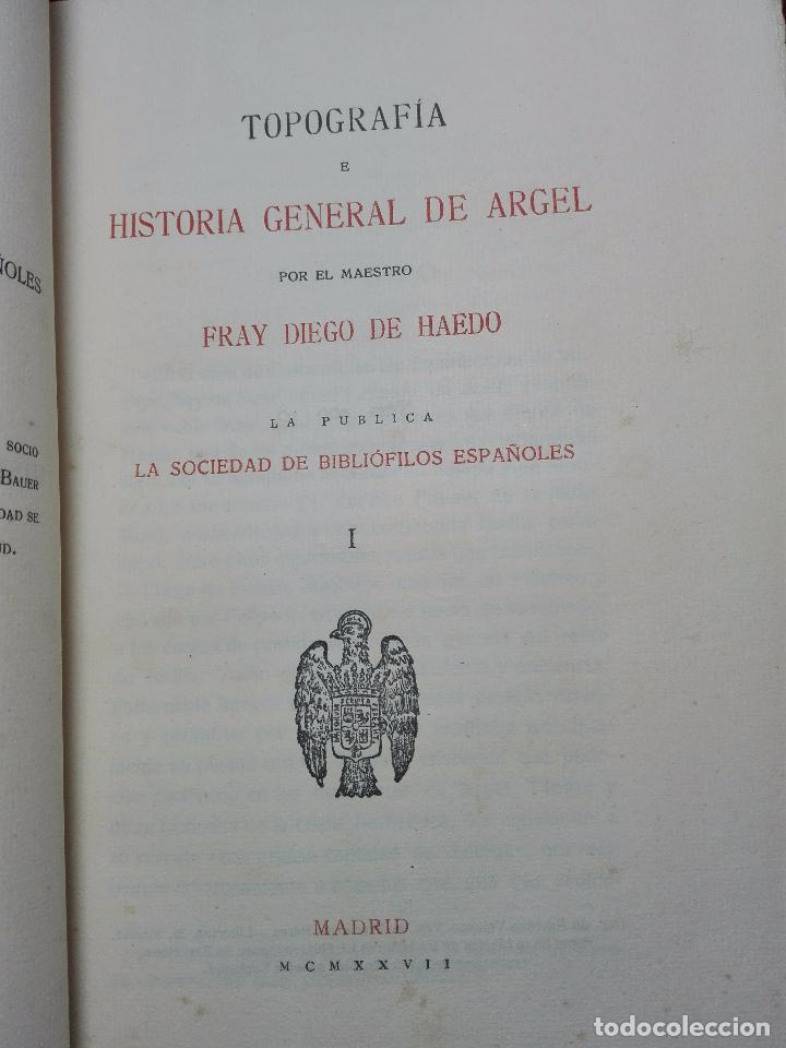 Libros antiguos: TOPOGRAFÍA E HISTORIA GENERAL DE ARGEL - FRAY DIEGO DE HAEDO - 3 TOMOS - MADRID - 1927 - BIBLIÓFILOS - Foto 4 - 102669907
