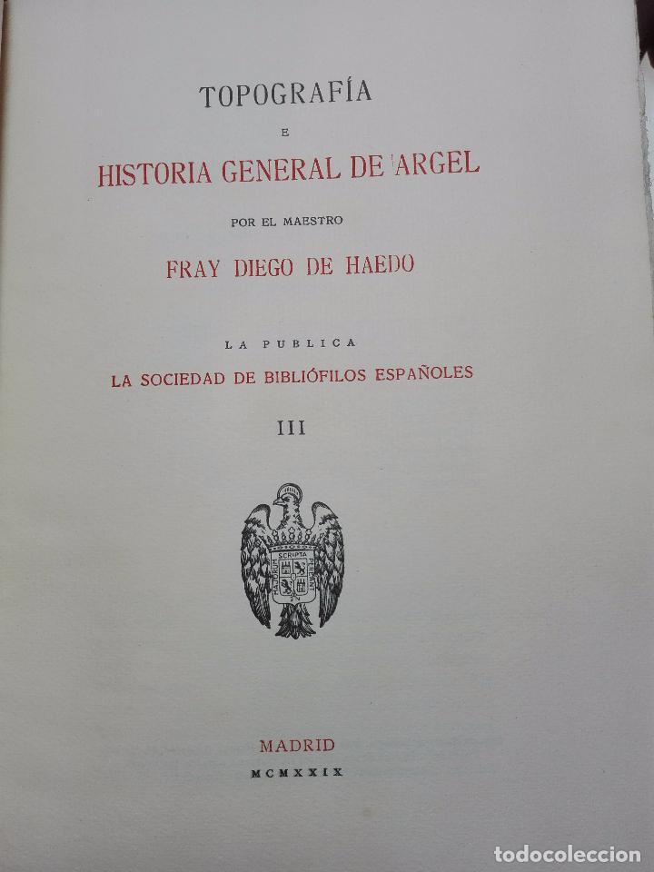 Libros antiguos: TOPOGRAFÍA E HISTORIA GENERAL DE ARGEL - FRAY DIEGO DE HAEDO - 3 TOMOS - MADRID - 1927 - BIBLIÓFILOS - Foto 17 - 102669907