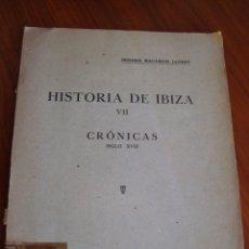 Libros antiguos: HISTORIA DE IBIZA. CRÓNICAS SIGLO XVIII. ISIDORO MACABICH. PALMA DE MALLORCA, 1943.. Lote 103255687