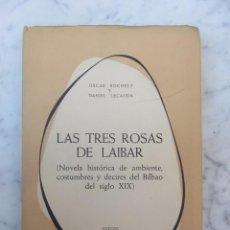 Libros antiguos: LAS TRES ROSAS DE LAIBAR NOVELA HISTORICA COSTUMBES BILBAO NUMERADO. Lote 103431567