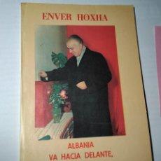 Libros antiguos: ENVER HOXHA - ALBANIA VA HACIA ADELANTE, SEGURA E INTRÉPIDA. Lote 103702911