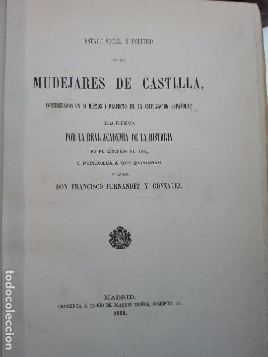 Libros antiguos: ESTADO SOCIAL Y POLÍTICO DE LOS MUDÉJARES DE CASTILLA - DON FRANCISCO FERNANDEZ Y GONZALEZ - 1866 - - Foto 3 - 104615367