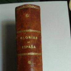Libros antiguos: GLORIAS DE ESPAÑA.NARRACIONES HISTORICAS DE HECHOS Y PERSONAJES HISTORICOS. Lote 105037726