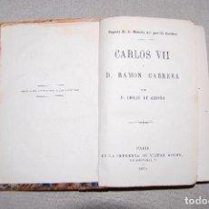 Libros antiguos: CARLOS VII Y D. RAMÓN CABRERA. PÁGINAS DE LA HISTORIA DEL PARTIDO CARLISTA. (CARLISMO, CARLISTAS). Lote 106069431